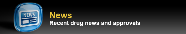 Recent Drug News and Approvals
